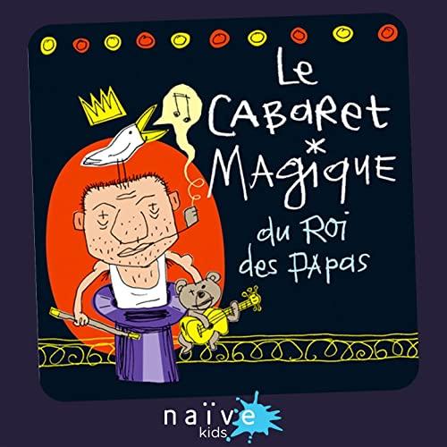 Le cabaret magique du roi des papas <br/>(via Spotify)